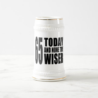 Funny 65th Birthdays : 65 Today and None the Wiser 18 Oz Beer Stein