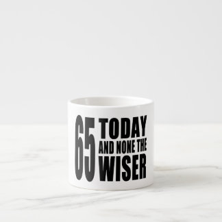 Funny 65th Birthdays : 65 Today and None the Wiser Espresso Mug