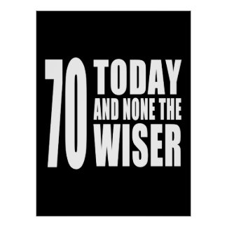 Funny 70th Birthdays : 70 Today and None the Wiser Poster