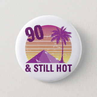 Funny 90th Birthday Hot 2 Inch Round Button