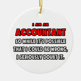 Funny Accountant .. Doubt It Ceramic Ornament