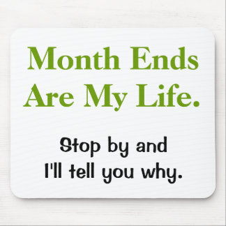 Funny Accounting Life Quote - Month Ends Mousemats