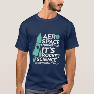 Funny Aerospace Engineering T-shirt Rocket Science