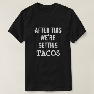 Funny After this we're getting tacos shirt