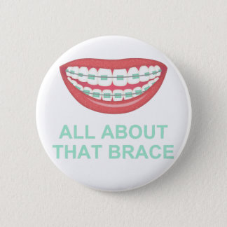 Funny All About the Brace Spoof 2 Inch Round Button