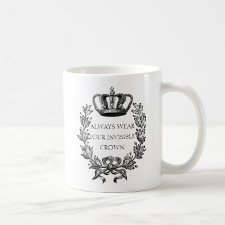 Funny Always wear your invisible crown quote Coffee Mug