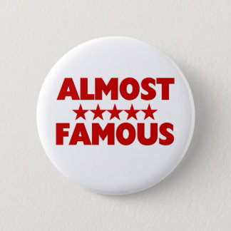 Funny Amost Famous 2 Inch Round Button