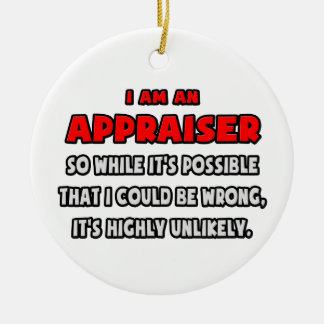 Funny Appraiser .. Highly Unlikely Ceramic Ornament