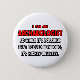 Funny Archaeologist .. Highly Unlikely 2 Inch Round Button