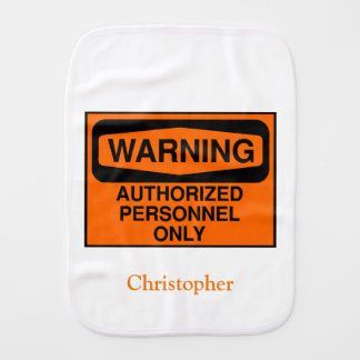 Funny authorized personnel only sign burp cloth