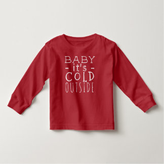 Funny Baby Its Cold Outside Winter Holiday Quote Toddler T-shirt