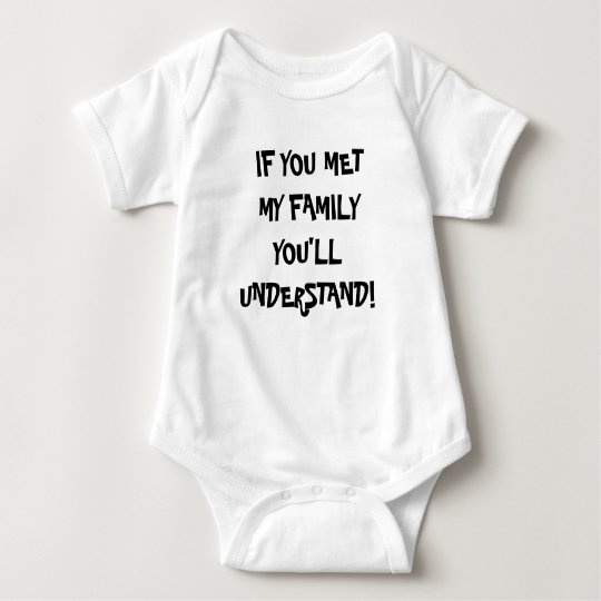 Funny BABY T Shirt If you met my Family