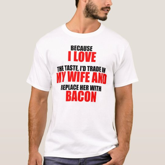 Funny Bacon Saying T-Shirt