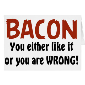 Funny Bacon, You either like it or Card