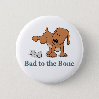 Funny Bad to the Bone Dog 2 Inch Round Button