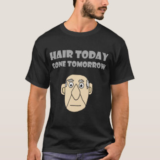 Funny Bald Guy Hair Today Gone Tomorrow Shirt