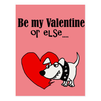 Funny Be my Valentine or Else Dog Cartoon Postcard