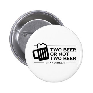"""Funny Beer """"Two Beer or not Two Beer"""" 2 Inch Round Button"""