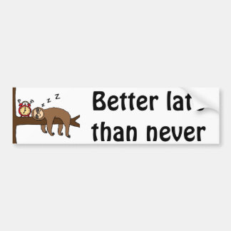 Funny Better Late than Never Sloth Bumper Sticker