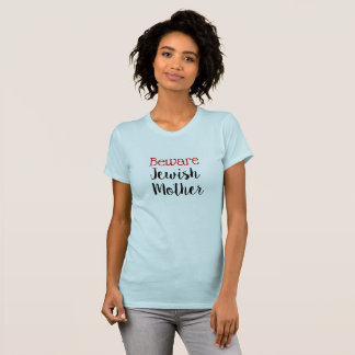 Funny Beware Jewish Mother Shirt