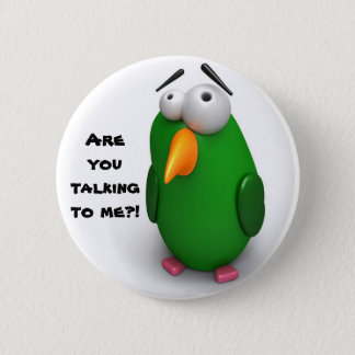 """Funny Bird - """"Are you talking to me""""? 2 Inch Round Button"""