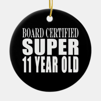 Funny Birthday B. Certified Super Eleven Year Old Round Ceramic Ornament