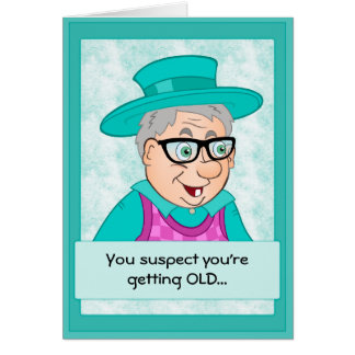 Funny Birthday Card: Getting Old Card