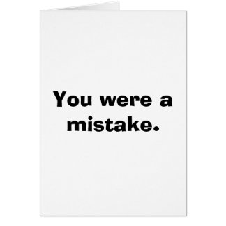 Funny Birthday Cards - You were a mistake.