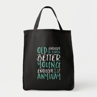 Funny Birthday Quote Old Enough Young Enough Tote Bag
