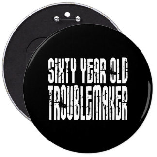 Funny Birthdays : Sixty Year Old Troublemaker Buttons