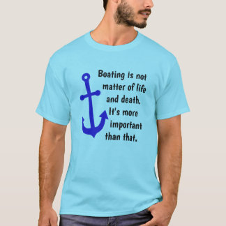 Funny Boating Life and Death Blue Anchor T-Shirt