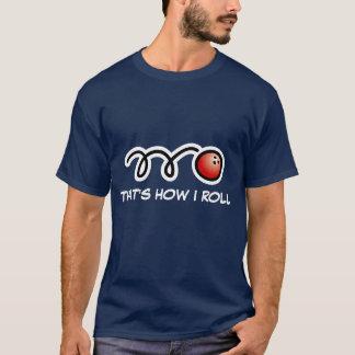 Funny bowling ball tee shirt | Thats how i roll