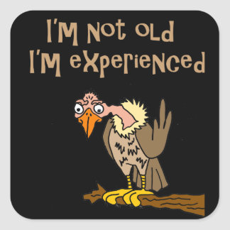 Funny Buzzard says I'm not old I'm Experienced Square Sticker