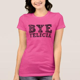 Funny Bye Felicia women's shirt