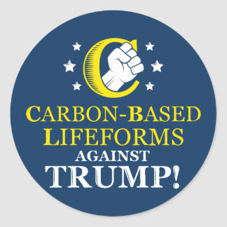Funny Carbon-based Lifeforms Against Trump Classic Round Sticker