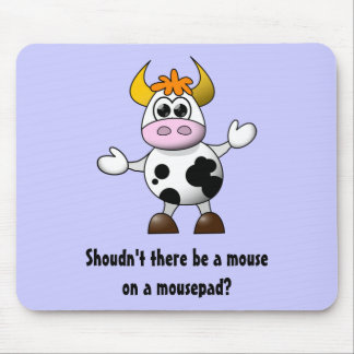 Funny Cartoon Cow Shouldn't there be a mouse on a Mouse Pad