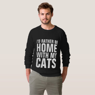 Funny CAT Tees. I'D RATHER BE HOME WITH MY CATS Sweatshirt