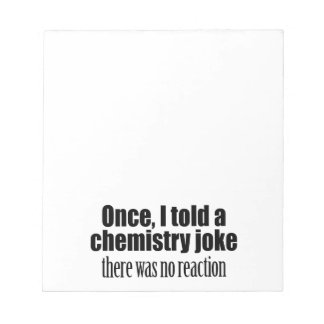 Funny Chemistry Teacher Quote - no reaction Notepad