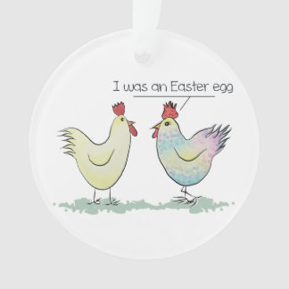 Funny Chicken was an Easter Egg Ornament
