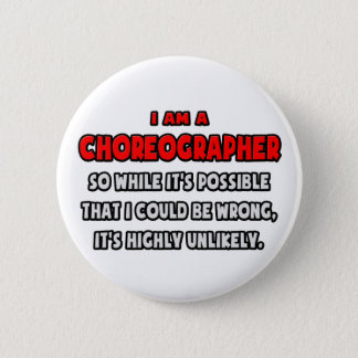 Funny Choreographer .. Highly Unlikely 2 Inch Round Button