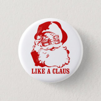 """Funny Christmas Button: """"Like a Claus"""" 1 Inch Round Button"""