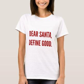 Funny Christmas dear santa define good T-Shirt