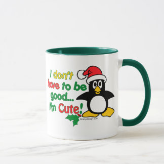 Funny Christmas I don't have to be good I'm cute! Mug