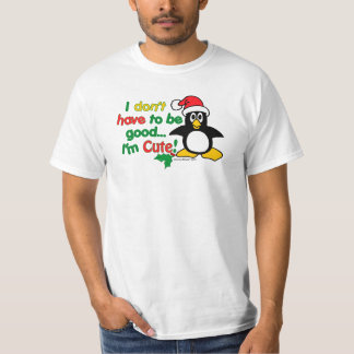 Funny Christmas I don't have to be good I'm cute! T Shirts