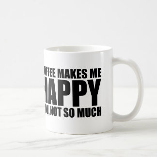 Funny Coffee Quote: Coffee Makes Me Happy Coffee Mug