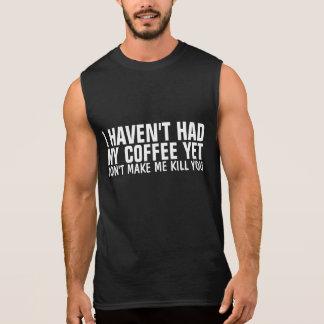 Funny Coffee T-shirts. DON'T MAKE ME KILL YOU Sleeveless Shirt
