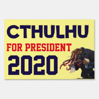 "Funny ""Cthulhu for President 20XX"" Sign"