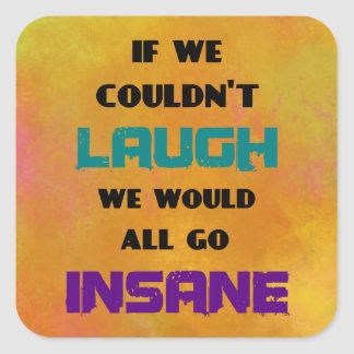Funny Cute Quote on Laughter and Insanity Square Sticker