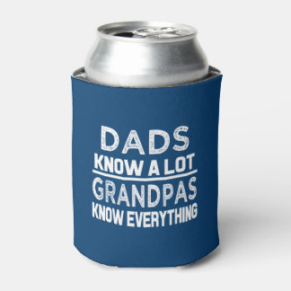 Funny Dads know a lot but Grandpas know everything Can Cooler