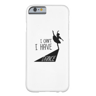 Funny Dancing Ballet Gift I Can't I Have Dance Barely There iPhone 6 Case